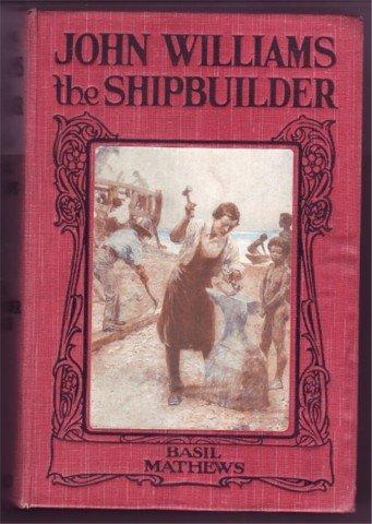 JOHN WILLIAMS SHIPBUILDER MATHEWS MISSIONARY 1915 HB