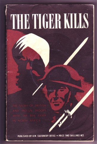 THE TIGER KILLS THE STORY OF BRITISH AND INDIAN TROOPS