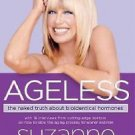 AGELESS the Naked Truth About Bioidentical Hormones Suzanne Somers