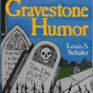 BEST OF GRAVESTONE HUMOR Louis S. Schafer 1990