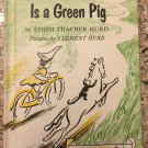 THE LAST ONE HOME IS A GREEN PIG Edith Thacher Hurd 1959
