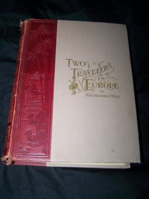 Two Travelers in Europe: a Unique Story Told By One of Them by Mrs Herman Hall