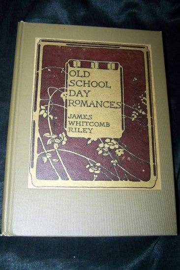 Antique 1909 OLD SCHOOL DAY ROMANCES James Whitcomb Riley HC Book