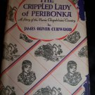 Vintage 1929 The Crippled Lady of Peribonka by James Oliver Curwood 1st Edition Book