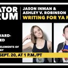 "Creator Forum: ""Writing for YA Fiction"" with Jason Inman and Ashley V. Robinson"