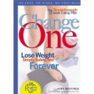 Change One: The Breakthrough 12-Week Eating Plan: Lose Weight Simply, Safely & Forever