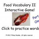 Food Vocabulary II Interactive Game, Part One is Superb for ESOL, ESL, ESE, & Primary; in PDF Format