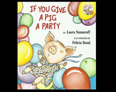 IF YOU GIVE A PIG A PARTY by LAURA NUMEROFF