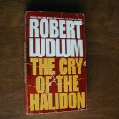 The Cry of the Halidon by Robert Ludlum (1996) (BB12)