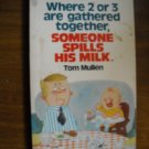 Where 2 or 3 are Gathered Someone Spills His Milk by Tom Mullen (1979) (WCC2)