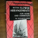 Better Flower Arrangements for Home and Exhibition by Elizabeth Bear (1953) (BB6)