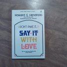Don't Fake It Say it With Love by Howard G. Hendricks  / telling the Good News (1978) (WCC4)