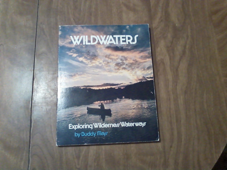 Wildwaters: Exploring Wilderness Waterways by Buddy Mays (1977)
