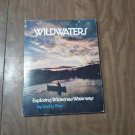 Wildwaters: Exploring Wilderness Waterways by Buddy Mays (1977)