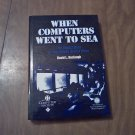 When Computers Went to Sea: The Digitization of the United States Navy by David L. Boslaugh (1999)