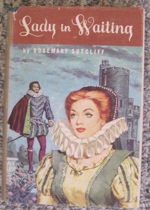 Lady In Waiting - Rosemary Sutcliff - Coward McCann 1957