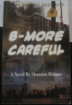 B-More Careful - Shannon Holmes - Teri Woods Publishing Paperback 2001