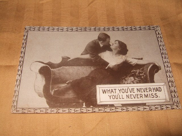 What You've Never Had You'll Never Miss Postcard 1910's
