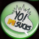 """YO!  MTV Sucks""  pinback button badge 1.25"""