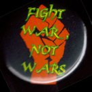 FIGHT WAR NOT WARS  pinback button badge 1.25""