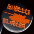GHETTO BLASTER TANK  pinback button badge 1.25""