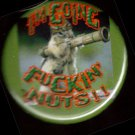 I'M GOING FUCKIN' NUTS!  pinback button badge 1.25""