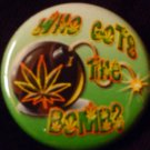 "1 ""WHO GOTS THE BOMB?"" MARIJUANA pinback button badge 1.25"""