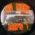 "1 NO MORE COPS!  pinback button badge 1.25"""