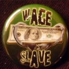 1 WAGE $LAVE pinback button badge 1.25""