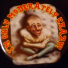 1 I'M ONLY MODERATELY CRAZY!  pinback button badge 1.25""