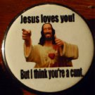 Jesus Loves You But I think You're A Cunt  pinback button badge 1.25""