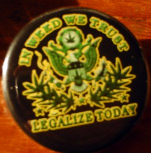 """1 """"IN WEED WE TRUST - LEGALIZE TODAY!"""" MARIJUANA pinback button badge 1.25"""""""