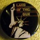 LAND OF THE GUN #3 pinback button badge 1.25""
