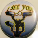 I SEE YOU #4 pinback button badge 1.25""