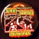 "NO MORE BORDERS!  pinback button badge 1.25"""