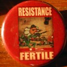 """RESISTANCE IS FERTILE #2 pinback button badge 1.25"""""""