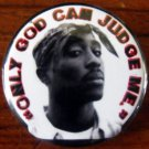 "2Pac - ""ONLY GOD CAN JUDGE ME"" pinback button badge 1.25"""