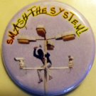 SMASH THE SYSTEM!  pinback button badge 1.25""