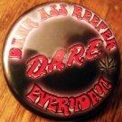 """D.A.R.E - DANK ASS REEFER EVERYDAY pinback button badge 1.25"""""""