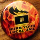 BURN YOUR LOCAL JAIL pinback button badge 1.25""