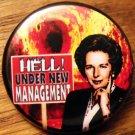 """MARGARET THATCHER - HELL! UNDER NEW MANAGEMENT pinback button badge 1.25"""""""