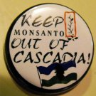 KEEP MONSANTO OUT OF CASCADIA!  pinback button badge 1.25""