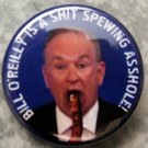 BILL O'REILLY IS A SHIT SPEWING ASSHOLE!  pinback button badge 1.25""
