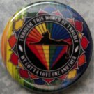 RAINBOW FAMILY - THROUGH THIS WORLD OF TROUBLE WE GOTTA LOVE ONE ANOTHER pinback button badge 1.25""