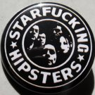 STAR FUCKING HIPSTERS pinback button badge 1.25""