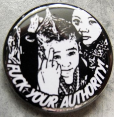 FUCK YOUR AUTHORITY!  pinback button badge 1.25""