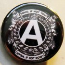 """WHEN IF NOT YOU?  WHEN IF NOT NOW?  pinback button badge 1.25"""""""