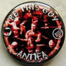 BE THIS GUY - ANTIFA pinback button badge 1.25""