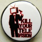 KILL YOUR TELEVISION #2 pinback button badge 1.25""