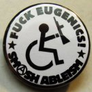 FUCK EUGENICS!  SMASH ABLEISM pinback button badge 1.25""